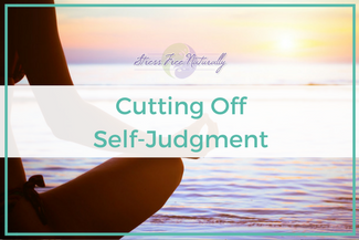 03 – Cutting Off Self Judgement