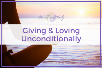31 Giving & Loving Unconditionally