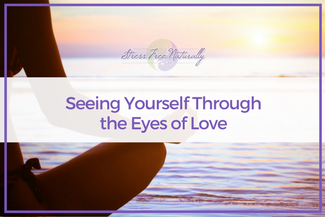 43 Seeing Yourself Through the Eyes of Love