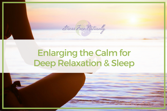 44 Enlarging the Calm for Deep Relaxation and Sleep