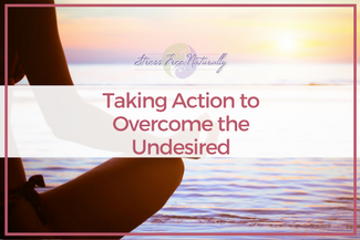 46 Taking Action to Overcome the Undesired