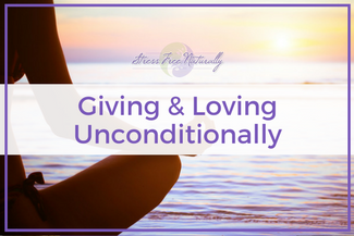 31: Giving & Loving Unconditionally