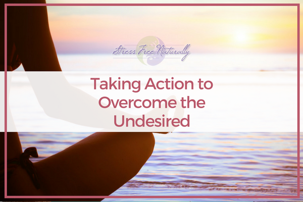 46: Taking Action to Overcome the Undesired
