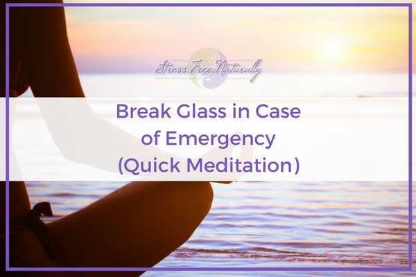 7: Break Glass in Case of Emergency (Quick Meditation)
