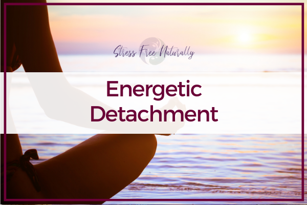 65: Energetic Detachment